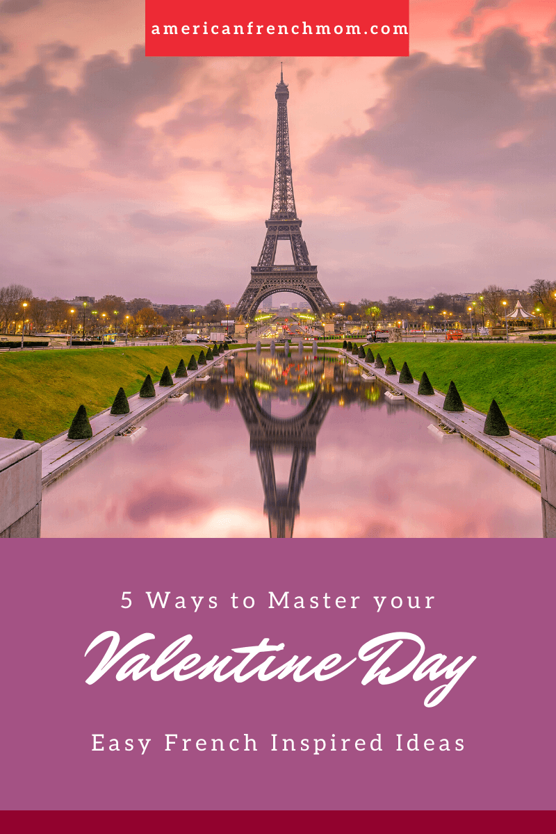 5 Ways to Master Your Valentine's Day: Easy French Inspired Ideas